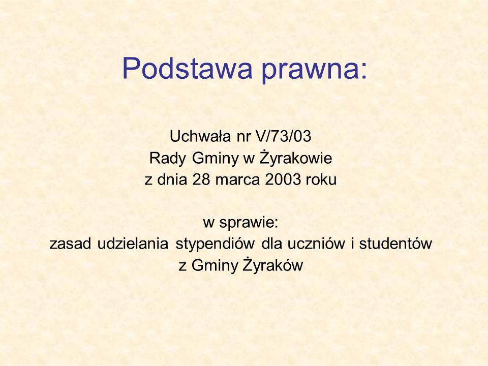 Podstawa prawna: Uchwała nr V/73/03 Rady Gminy w Żyrakowie z dnia 28 marca 2003 roku w sprawie: zasad udzielania stypendiów dla uczniów i studentów z Gminy Żyraków