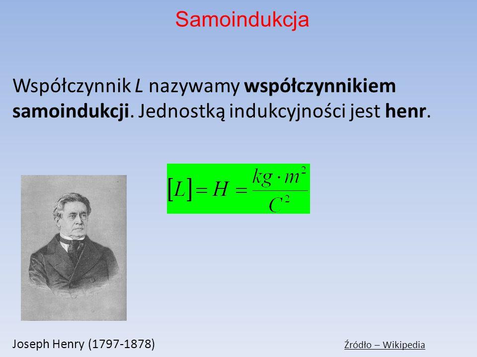 Współczynnik L nazywamy współczynnikiem samoindukcji. Jednostką indukcyjności jest henr. Joseph Henry (1797-1878) Źródło – Wikipedia Samoindukcja