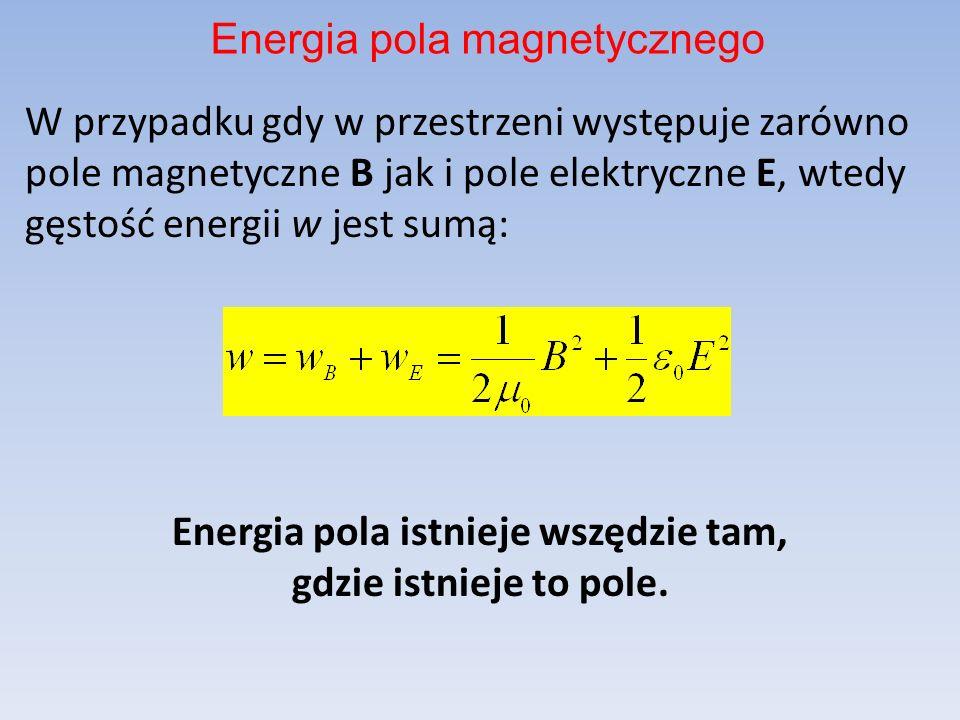 W przypadku gdy w przestrzeni występuje zarówno pole magnetyczne B jak i pole elektryczne E, wtedy gęstość energii w jest sumą: Energia pola istnieje
