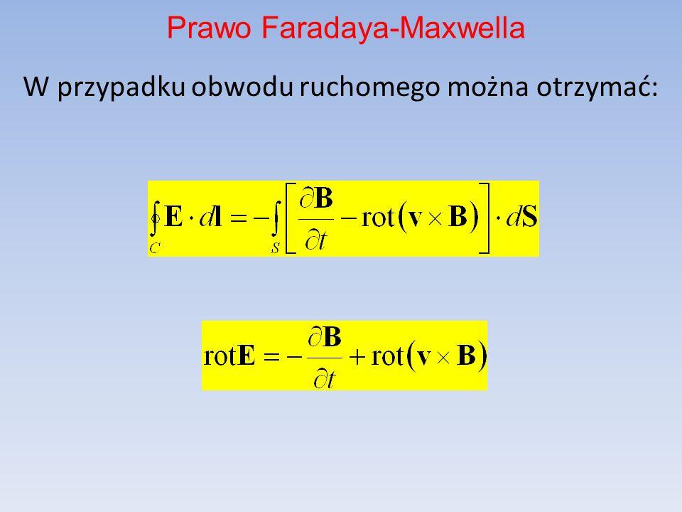 W przypadku obwodu ruchomego można otrzymać: Prawo Faradaya-Maxwella