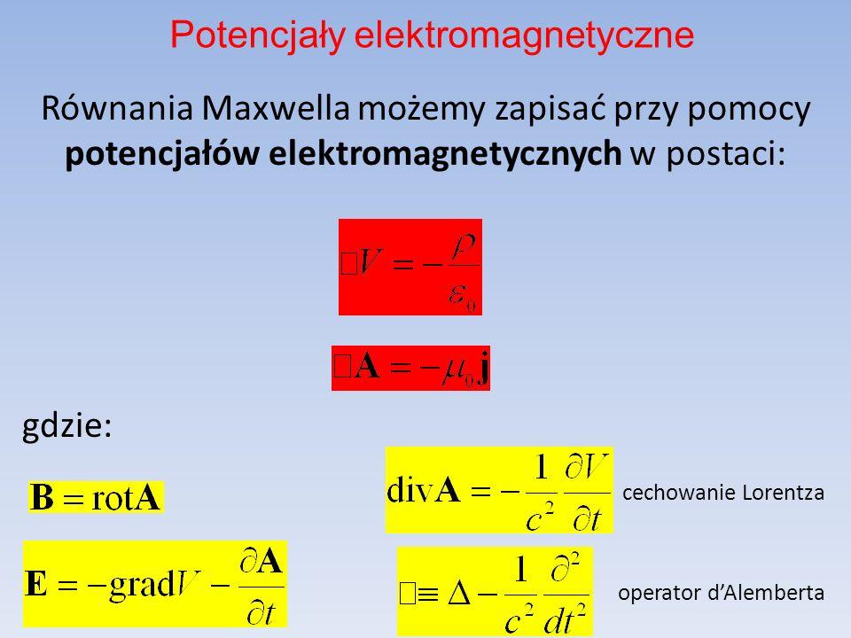 Równania Maxwella możemy zapisać przy pomocy potencjałów elektromagnetycznych w postaci: gdzie: cechowanie Lorentza operator dAlemberta Potencjały ele