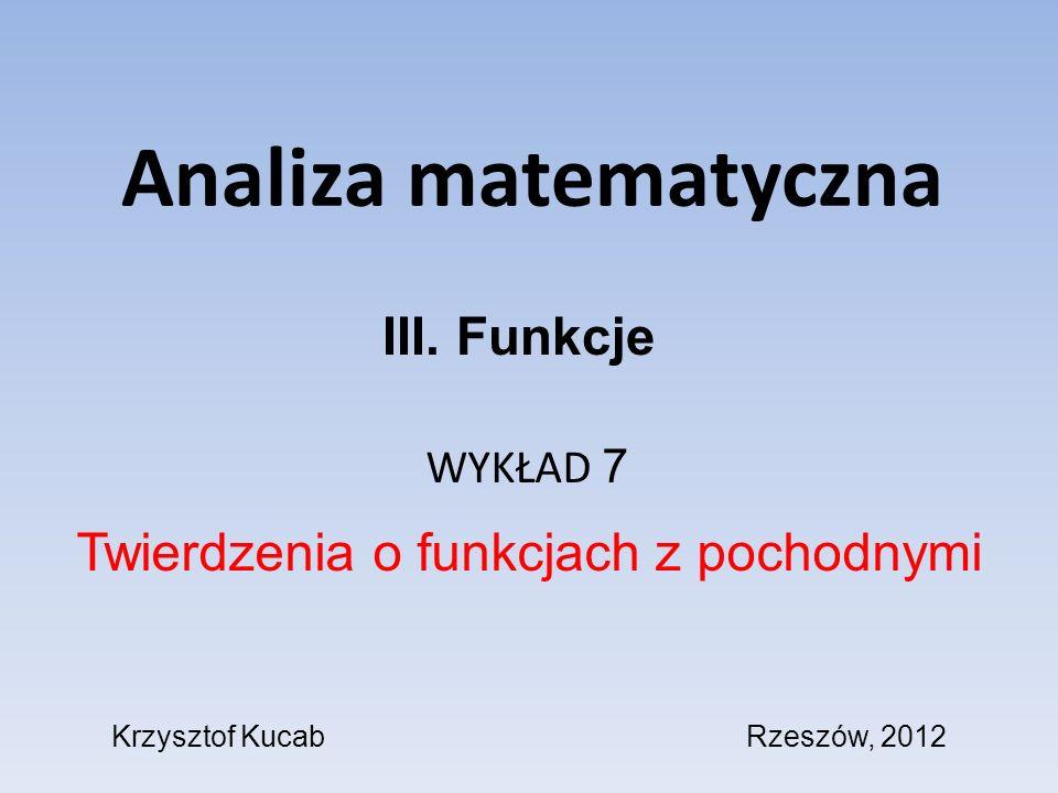 Analiza matematyczna WYKŁAD 7 Twierdzenia o funkcjach z pochodnymi III. Funkcje Krzysztof KucabRzeszów, 2012