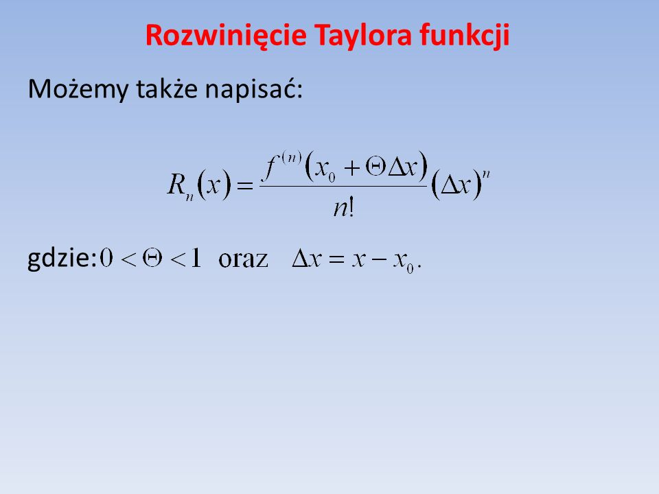 Rozwinięcie Taylora funkcji Możemy także napisać: gdzie: