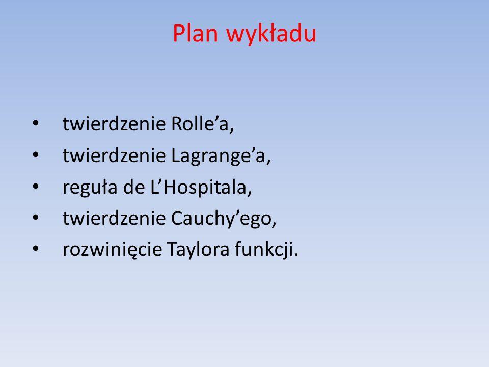 Plan wykładu twierdzenie Rollea, twierdzenie Lagrangea, reguła de LHospitala, twierdzenie Cauchyego, rozwinięcie Taylora funkcji.