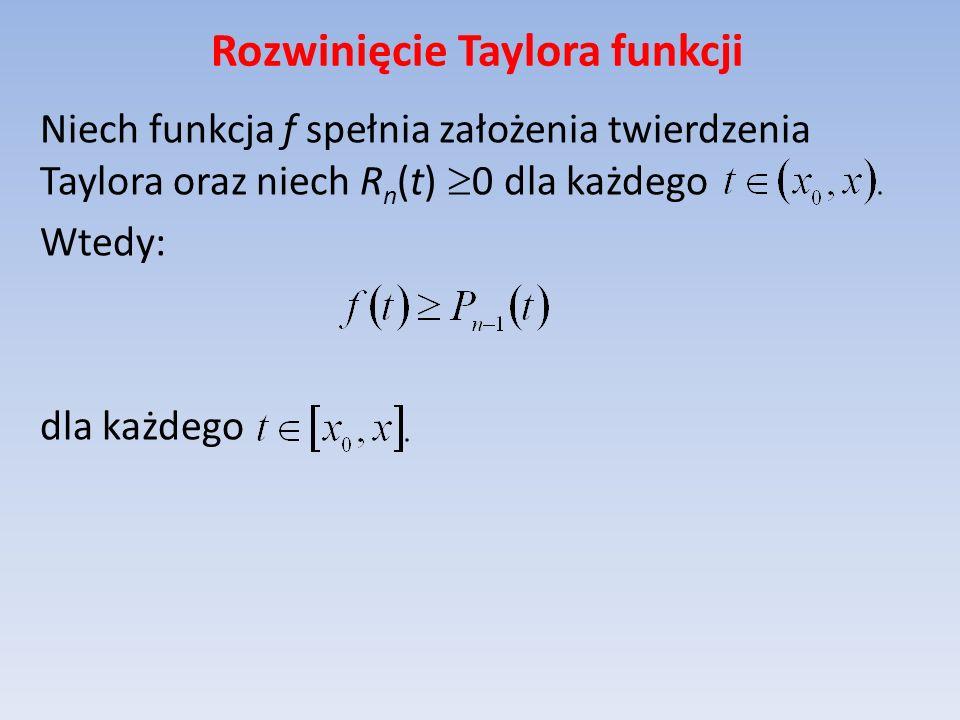 Rozwinięcie Taylora funkcji Niech funkcja f spełnia założenia twierdzenia Taylora oraz niech R n (t) 0 dla każdego Wtedy: dla każdego