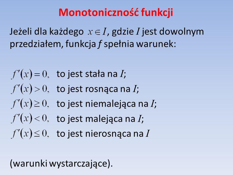 Monotoniczność funkcji Jeżeli dla każdego, gdzie I jest dowolnym przedziałem, funkcja f spełnia warunek: to jest stała na I ; to jest rosnąca na I ; t
