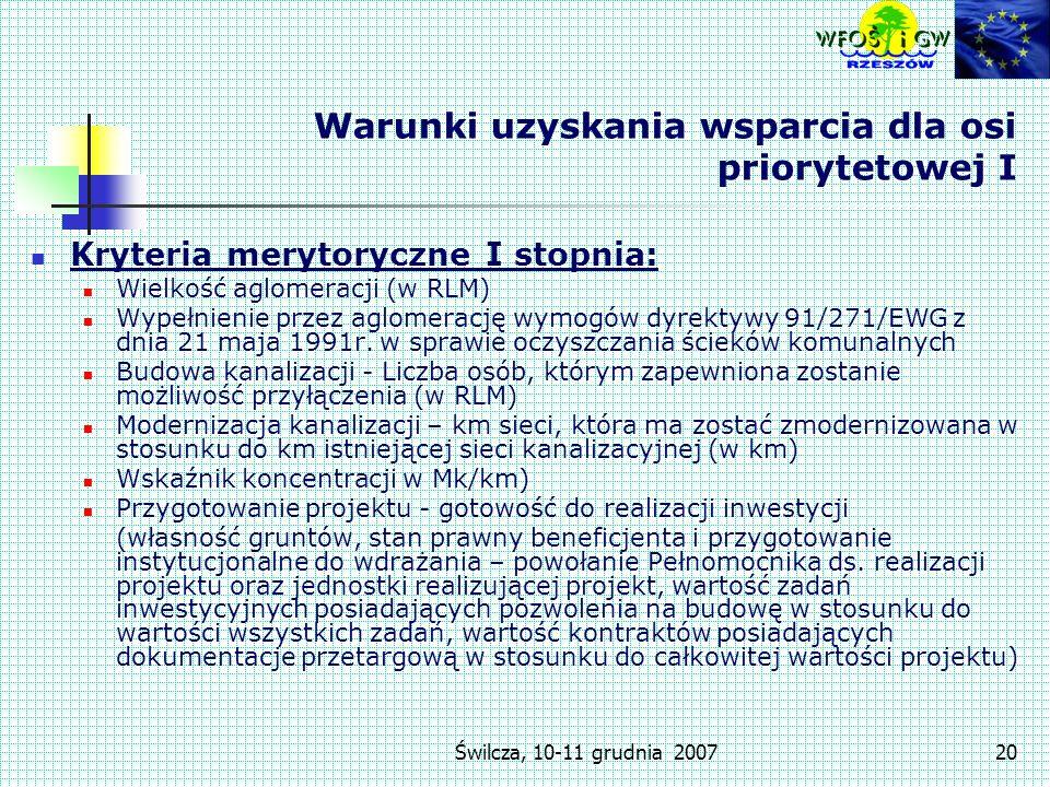 Świlcza, 10-11 grudnia 200720 Warunki uzyskania wsparcia dla osi priorytetowej I Kryteria merytoryczne I stopnia: Wielkość aglomeracji (w RLM) Wypełnienie przez aglomerację wymogów dyrektywy 91/271/EWG z dnia 21 maja 1991r.