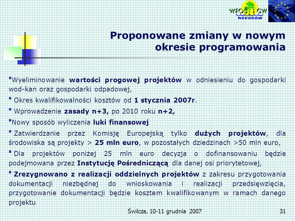 Świlcza, 10-11 grudnia 200731 Proponowane zmiany w nowym okresie programowania Wyeliminowanie wartości progowej projektów w odniesieniu do gospodarki wod-kan oraz gospodarki odpadowej, Okres kwalifikowalności kosztów od 1 stycznia 2007r.