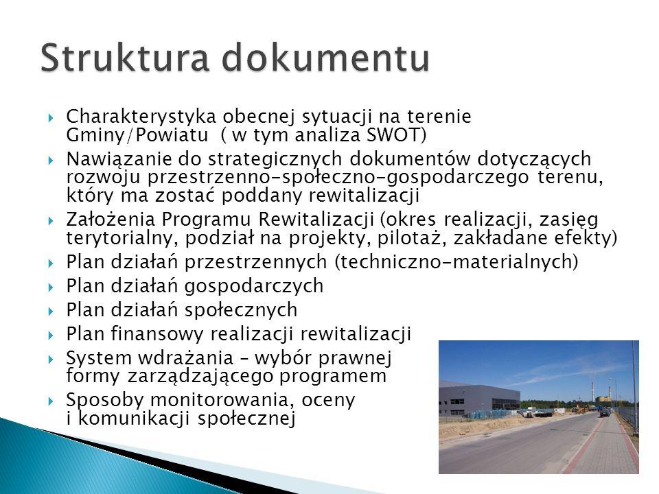 Charakterystyka obecnej sytuacji na terenie Gminy/Powiatu ( w tym analiza SWOT) Nawiązanie do strategicznych dokumentów dotyczących rozwoju przestrzenno-społeczno-gospodarczego terenu, który ma zostać poddany rewitalizacji Założenia Programu Rewitalizacji (okres realizacji, zasięg terytorialny, podział na projekty, pilotaż, zakładane efekty) Plan działań przestrzennych (techniczno-materialnych) Plan działań gospodarczych Plan działań społecznych Plan finansowy realizacji rewitalizacji System wdrażania – wybór prawnej formy zarządzającego programem Sposoby monitorowania, oceny i komunikacji społecznej