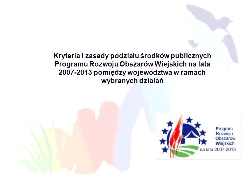 Kryteria i zasady podziału środków publicznych Programu Rozwoju Obszarów Wiejskich na lata 2007-2013 pomiędzy województwa w ramach wybranych działań