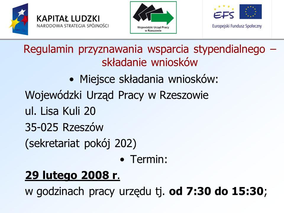 Regulamin przyznawania wsparcia stypendialnego – składanie wniosków Miejsce składania wniosków: Wojewódzki Urząd Pracy w Rzeszowie ul.