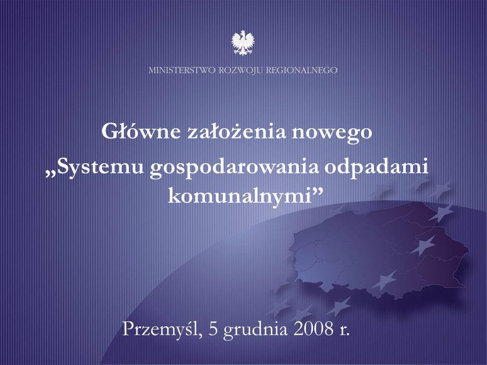 Główne założenia nowego Systemu gospodarowania odpadami komunalnymi Przemyśl, 5 grudnia 2008 r.
