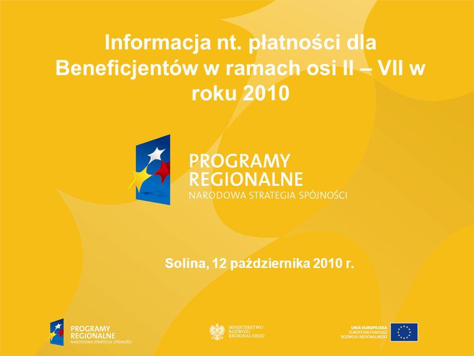 Informacja nt. płatności dla Beneficjentów w ramach osi II – VII w roku 2010 Solina, 12 października 2010 r.