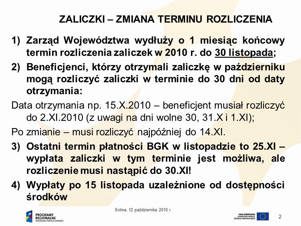 2 ZALICZKI – ZMIANA TERMINU ROZLICZENIA 1)Zarząd Województwa wydłuży o 1 miesiąc końcowy termin rozliczenia zaliczek w 2010 r. do 30 listopada; 2)Bene