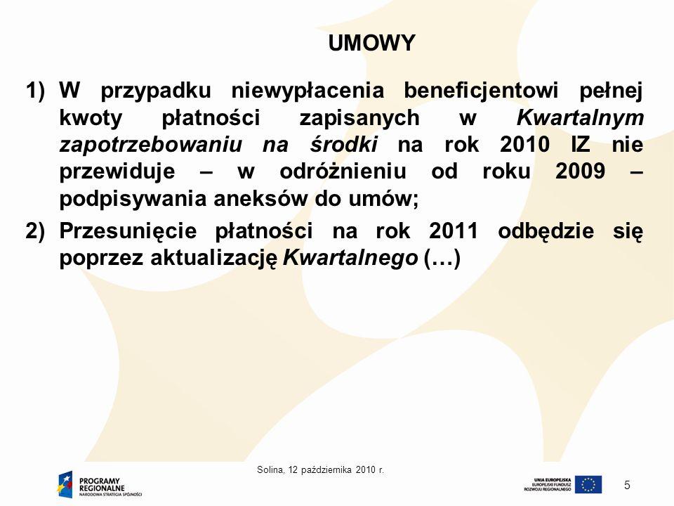 Solina, 12 października 2010 r. 5 UMOWY 1)W przypadku niewypłacenia beneficjentowi pełnej kwoty płatności zapisanych w Kwartalnym zapotrzebowaniu na ś