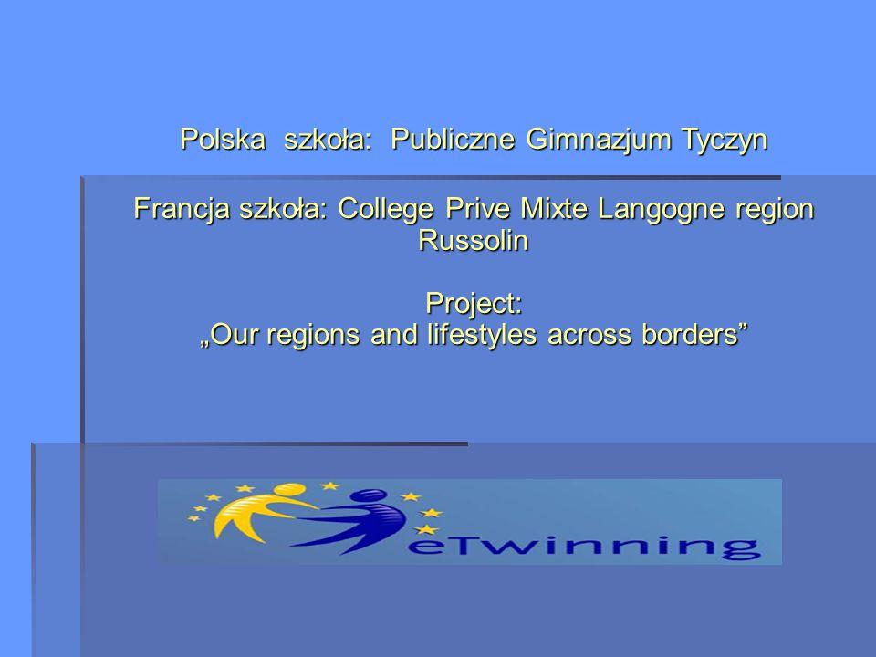 Polska szkoła: Publiczne Gimnazjum Tyczyn Francja szkoła: College Prive Mixte Langogne region Russolin Project: Our regions and lifestyles across bord