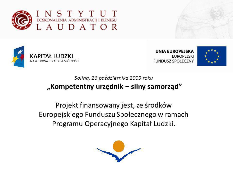 Solina, 26 października 2009 roku Kompetentny urzędnik – silny samorząd Projekt finansowany jest, ze środków Europejskiego Funduszu Społecznego w ramach Programu Operacyjnego Kapitał Ludzki.