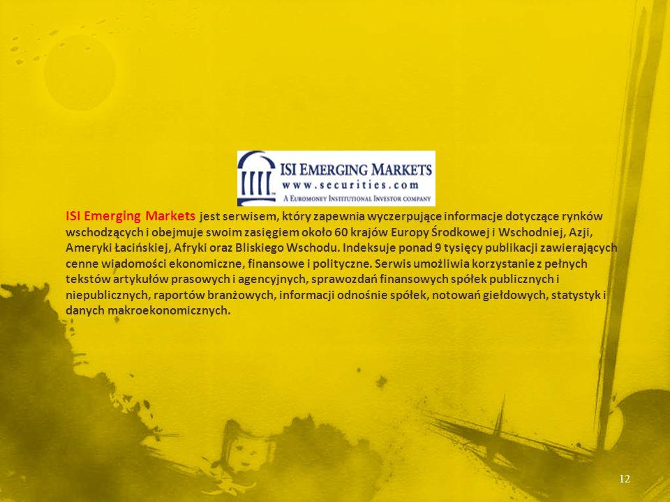ISI Emerging Markets jest serwisem, który zapewnia wyczerpujące informacje dotyczące rynków wschodzących i obejmuje swoim zasięgiem około 60 krajów Europy Środkowej i Wschodniej, Azji, Ameryki Łacińskiej, Afryki oraz Bliskiego Wschodu.