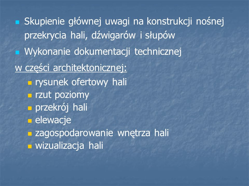 Skupienie głównej uwagi na konstrukcji nośnej przekrycia hali, dźwigarów i słupów Wykonanie dokumentacji technicznej w części architektonicznej: rysun