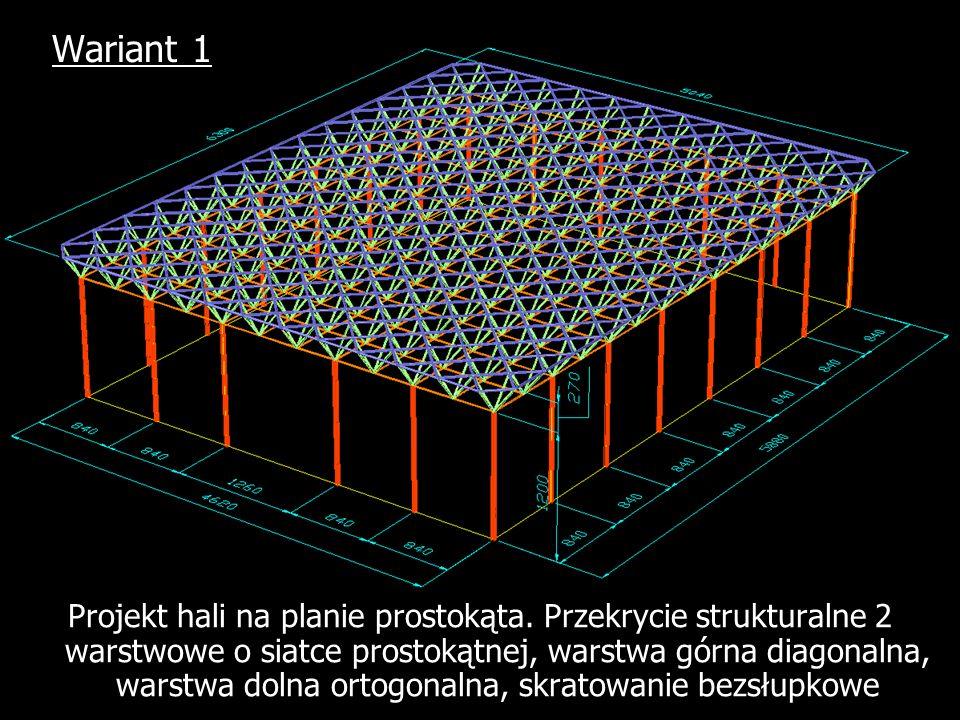 Wariant 1 Projekt hali na planie prostokąta. Przekrycie strukturalne 2 warstwowe o siatce prostokątnej, warstwa górna diagonalna, warstwa dolna ortogo