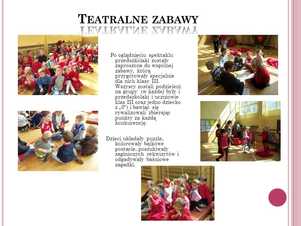 Po oglądnięciu spektaklu przedszkolaki zostały zaproszone do wspólnej zabawy, którą przygotowały specjalnie dla nich klasy III.