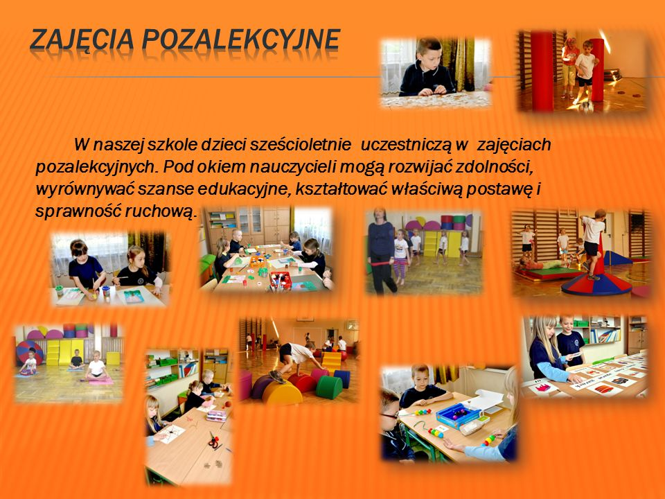 Zajęcia odbywają się na sali gimnastycznej,w której dzięki Rządowemu programowi Radosna Szkoła znajdują się sprzęty do zabawy dla sześciolatków.
