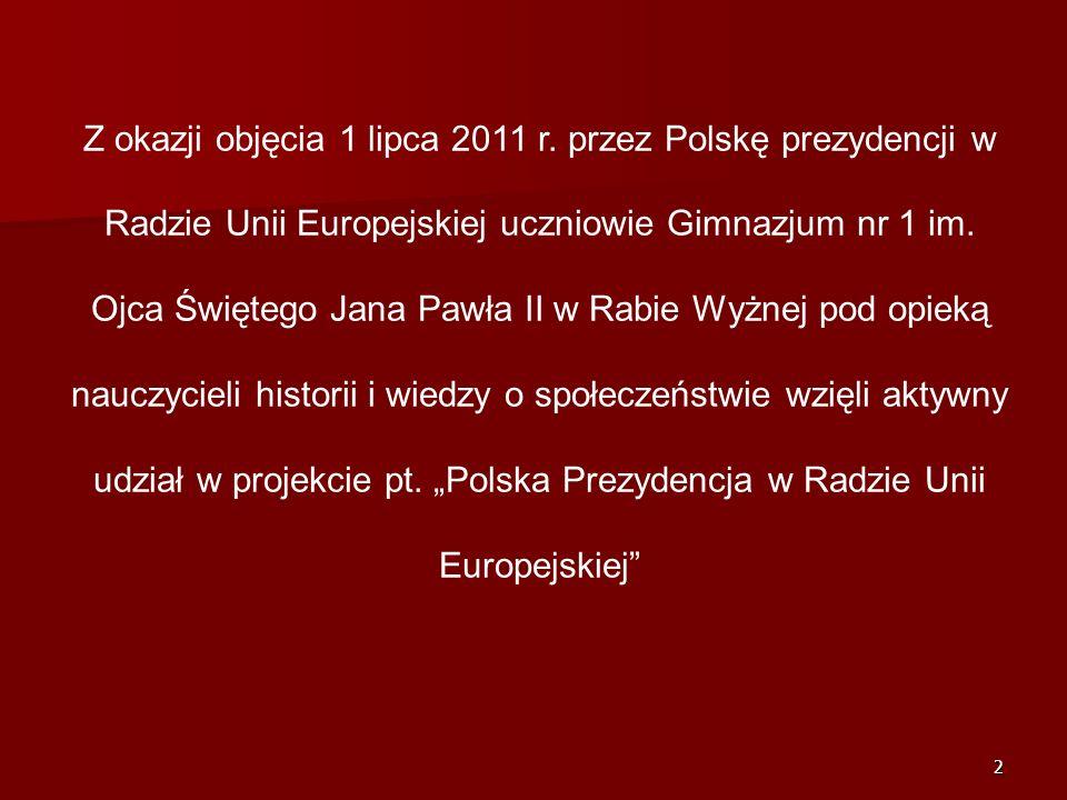2 Z okazji objęcia 1 lipca 2011 r. przez Polskę prezydencji w Radzie Unii Europejskiej uczniowie Gimnazjum nr 1 im. Ojca Świętego Jana Pawła II w Rabi