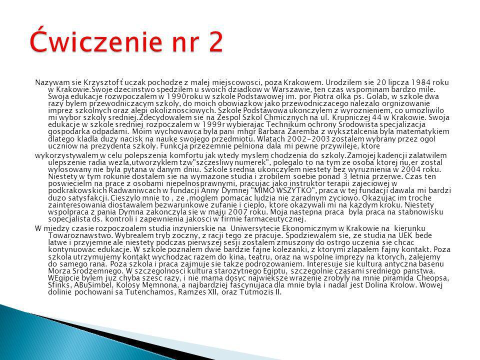 Nazywam sie Krzysztof ťuczak pochodze z malej miejscowosci, poza Krakowem. Urodzilem sie 20 lipcza 1984 roku w Krakowie.Swoje dzecinstwo spedzilem u s