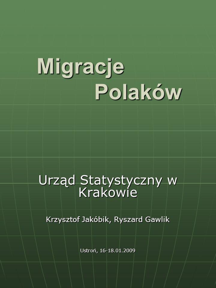 Migracje Polaków Urząd Statystyczny w Krakowie Krzysztof Jakóbik, Ryszard Gawlik Ustroń, 16-18.01.2009