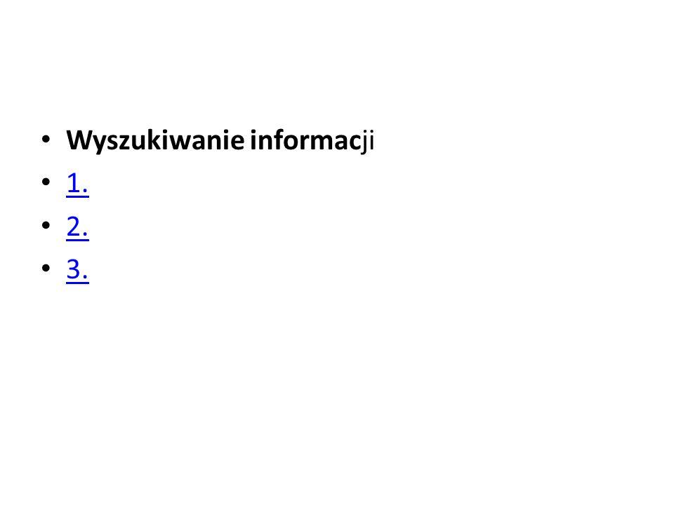 Wyszukiwanie informacji 1. 2. 3.