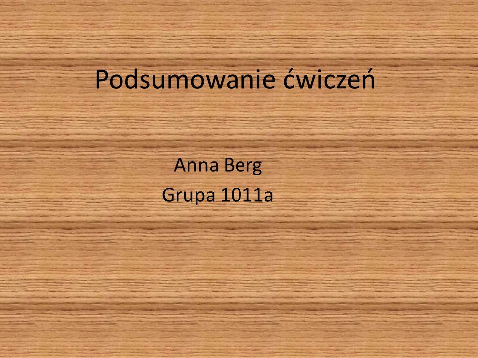 Podsumowanie ćwiczeń Anna Berg Grupa 1011a