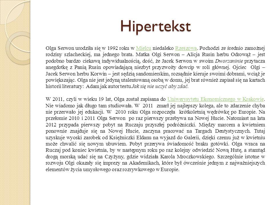 Hipertekst Olga Serwon urodziła się w 1992 roku w Mielcu niedaleko Rzeszowa. Pochodzi ze średnio zamożnej rodziny szlacheckiej, ma jednego brata. Matk