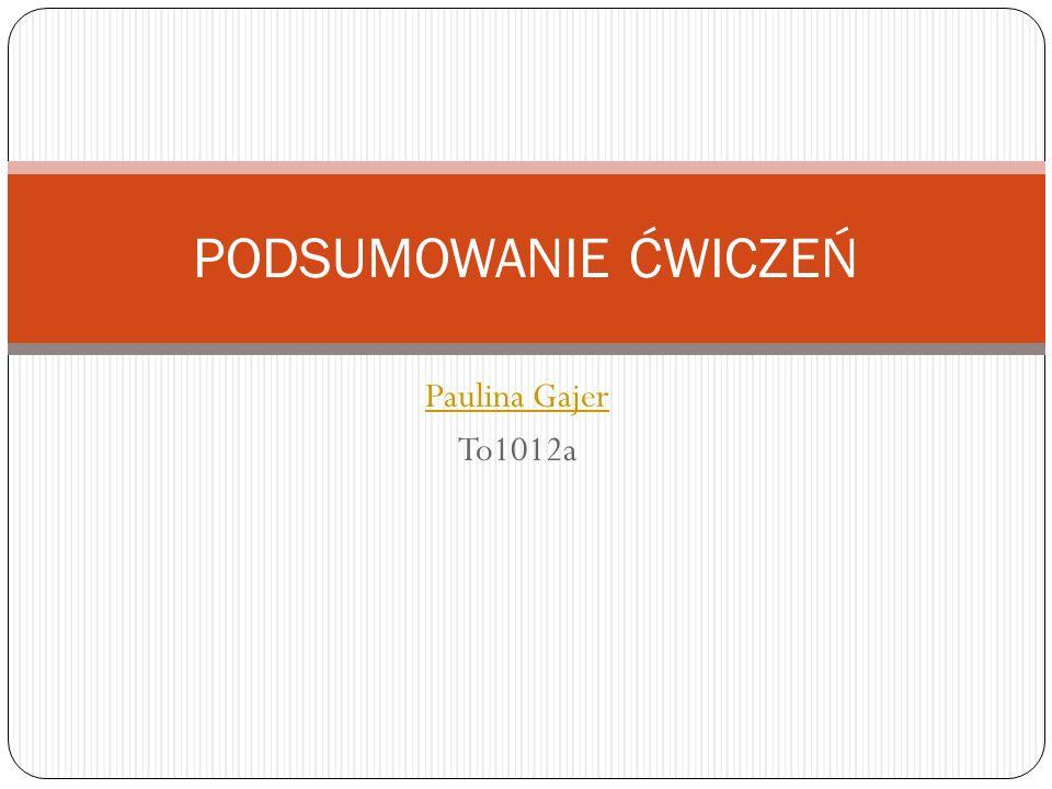 Paulina Gajer To1012a PODSUMOWANIE ĆWICZEŃ