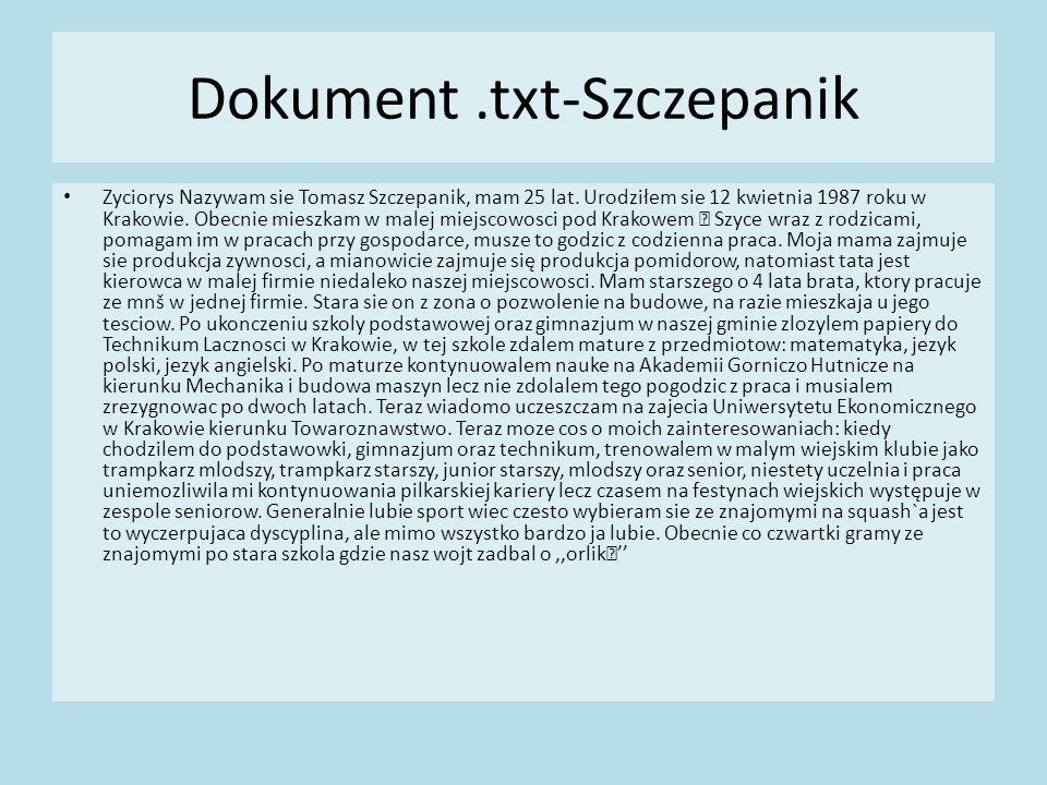 Dokument.txt-Szczepanik Zyciorys Nazywam sie Tomasz Szczepanik, mam 25 lat.