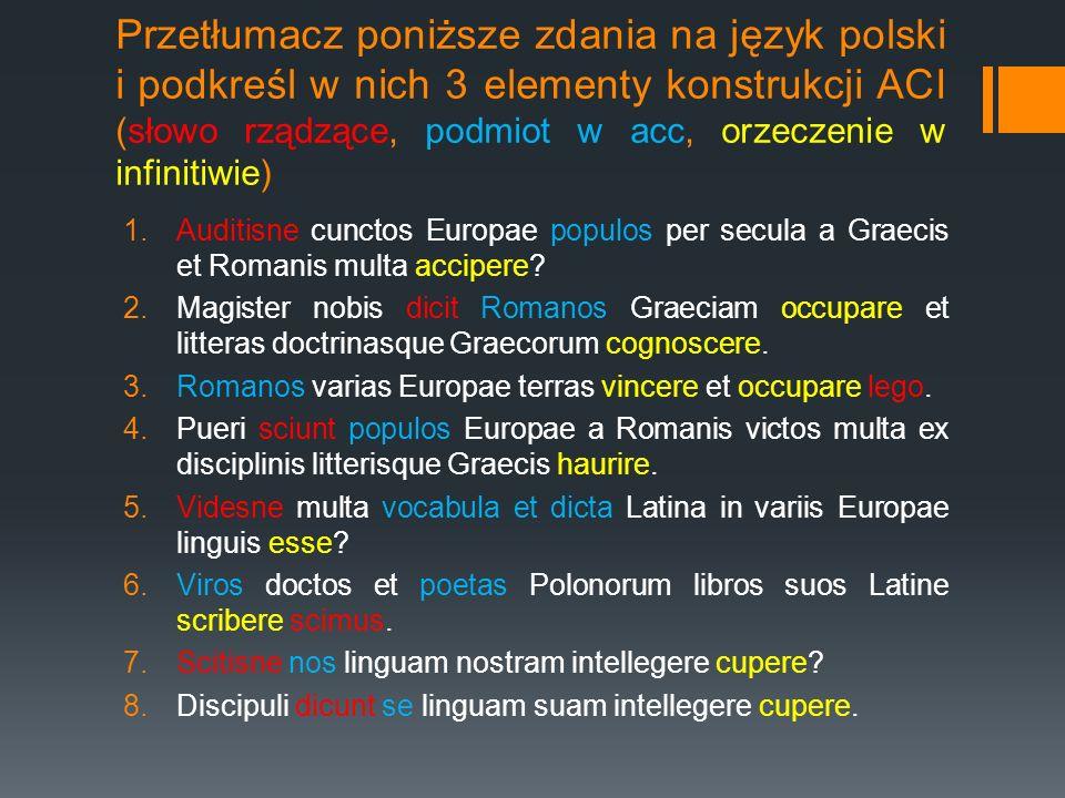 Przetłumacz poniższe zdania na język polski i podkreśl w nich 3 elementy konstrukcji ACI (słowo rządzące, podmiot w acc, orzeczenie w infinitiwie) 1.A