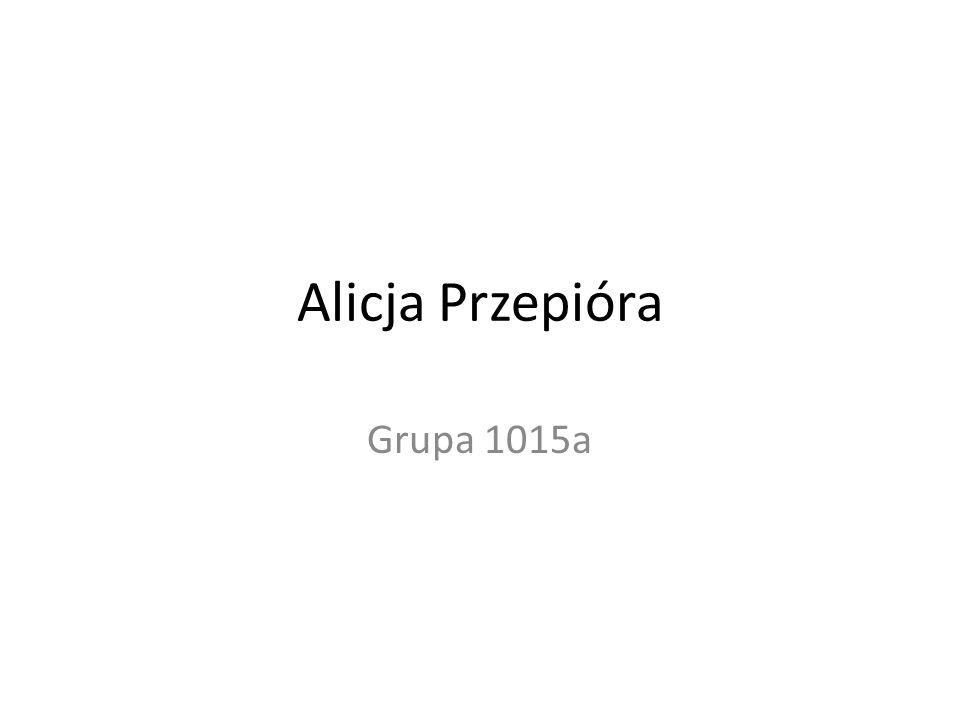 Alicja Przepióra Grupa 1015a