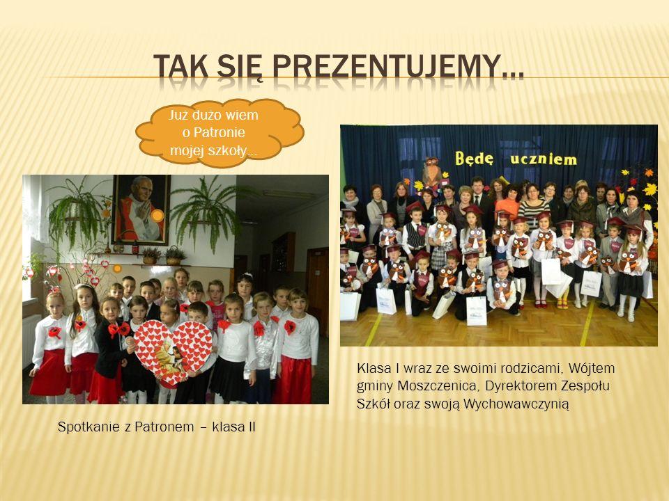 Spotkanie z Patronem – klasa II Już dużo wiem o Patronie mojej szkoły… Klasa I wraz ze swoimi rodzicami, Wójtem gminy Moszczenica, Dyrektorem Zespołu