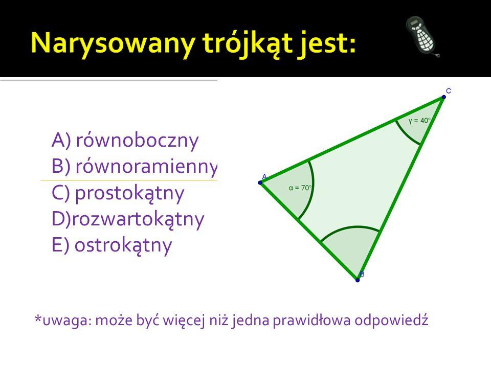 A) równoboczny B) równoramienny C) prostokątny D)rozwartokątny E) ostrokątny *uwaga: może być więcej niż jedna prawidłowa odpowiedź