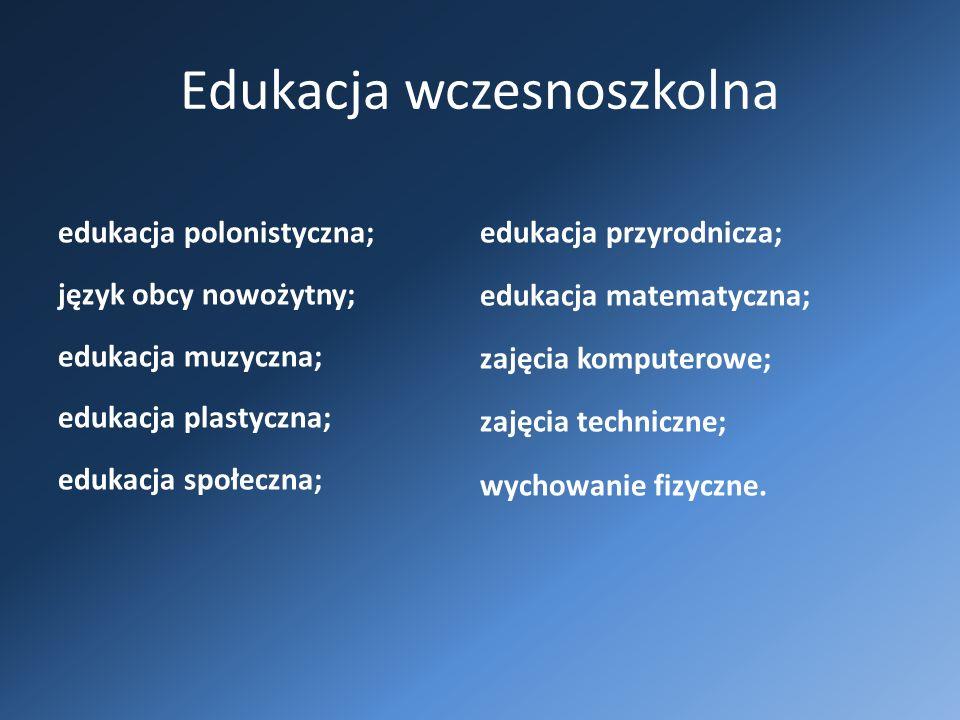 Edukacja wczesnoszkolna edukacja polonistyczna; język obcy nowożytny; edukacja muzyczna; edukacja plastyczna; edukacja społeczna; edukacja przyrodnicza; edukacja matematyczna; zajęcia komputerowe; zajęcia techniczne; wychowanie fizyczne.