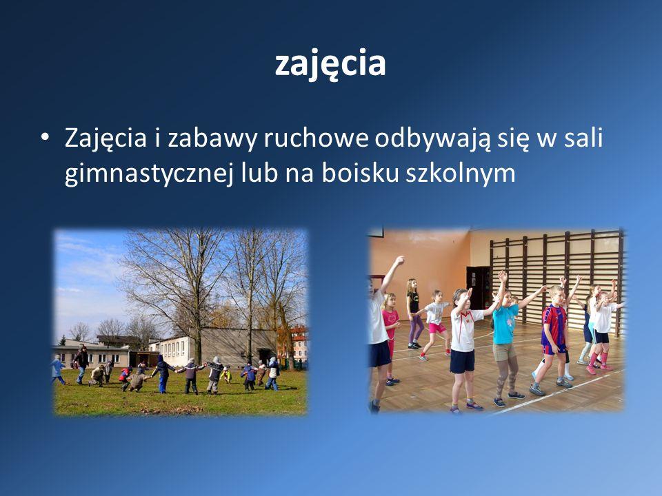 zajęcia Zajęcia i zabawy ruchowe odbywają się w sali gimnastycznej lub na boisku szkolnym