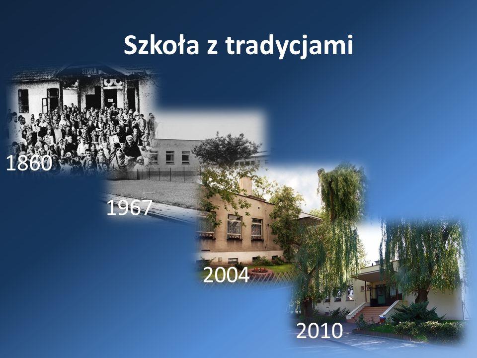 Szkoła z tradycjami 1967 2004 2010 1860