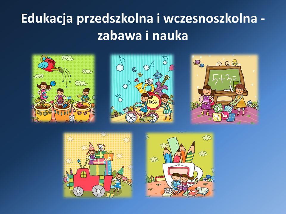 Edukacja przedszkolna i wczesnoszkolna - zabawa i nauka