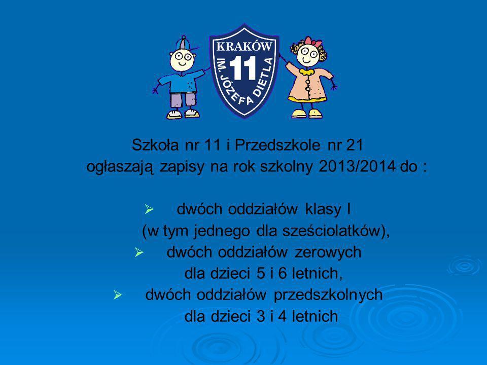 Szkoła nr 11 i Przedszkole nr 21 ogłaszają zapisy na rok szkolny 2013/2014 do : dwóch oddziałów klasy I (w tym jednego dla sześciolatków), dwóch oddzi
