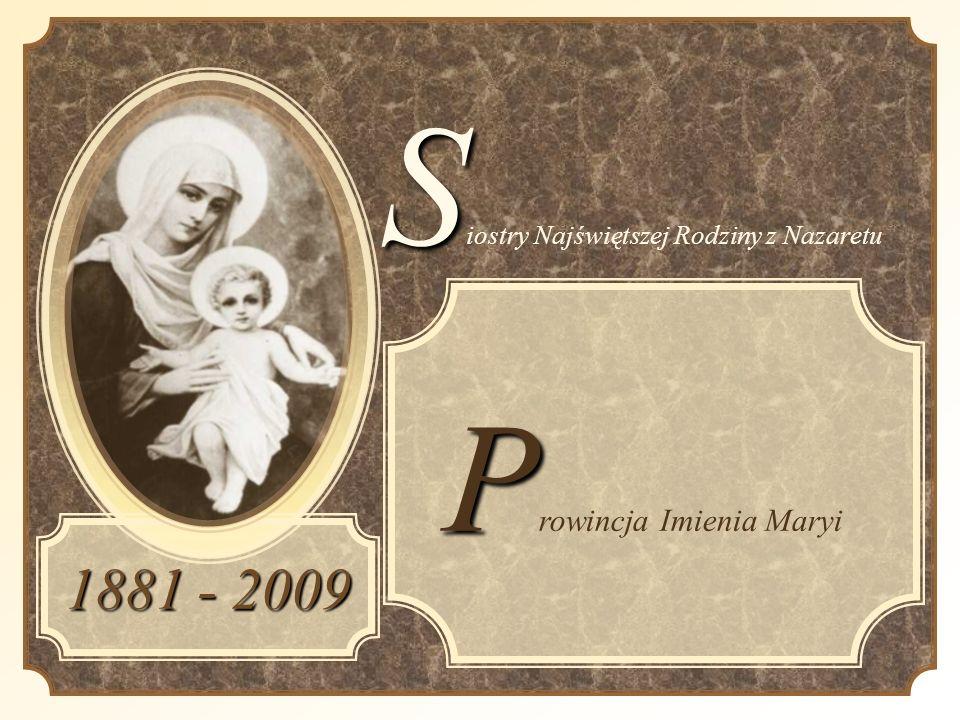 1881 - 2009 P P rowincja Imienia Maryi S S iostry Najświętszej Rodziny z Nazaretu