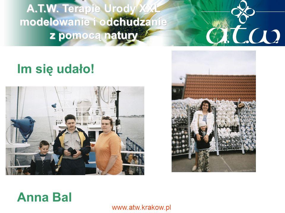 Im się udało! Anna Bal A.T.W. Terapie Urody XXL modelowanie i odchudzanie z pomocą natury www.atw.krakow.pl