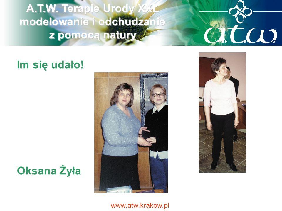 Im się udało! Oksana Żyła A.T.W. Terapie Urody XXL modelowanie i odchudzanie z pomocą natury www.atw.krakow.pl