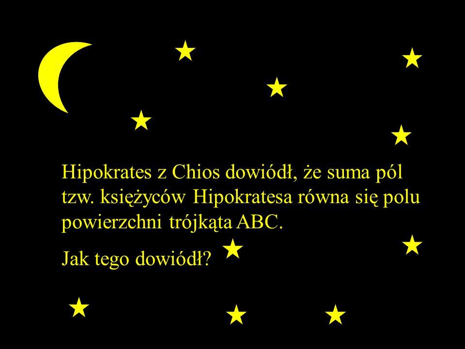 Hipokrates z Chios dowiódł, że suma pól tzw. księżyców Hipokratesa równa się polu powierzchni trójkąta ABC. Jak tego dowiódł?