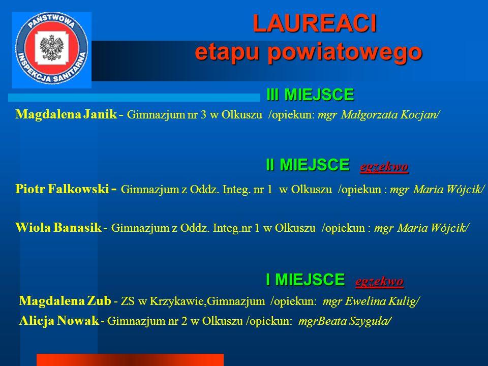 LAUREACI etapu powiatowego etapu powiatowego III MIEJSCE III MIEJSCE Magdalena Janik - Gimnazjum nr 3 w Olkuszu /opiekun: mgr Małgorzata Kocjan/ II MI