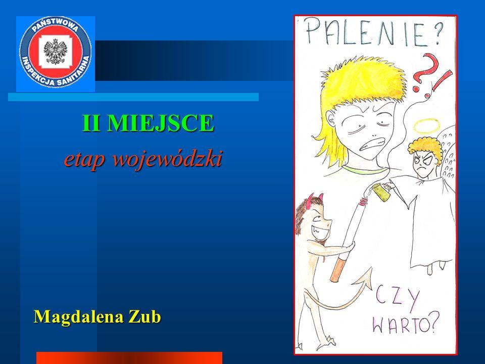 II MIEJSCE II MIEJSCE etap wojewódzki etap wojewódzki Magdalena Zub