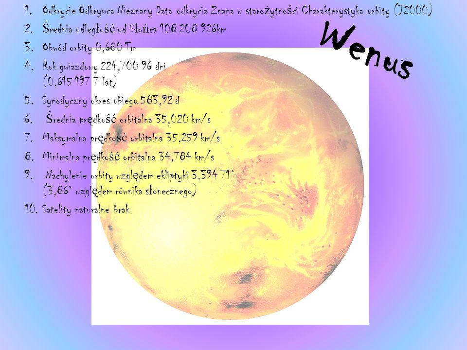 Wenus 1.Odkrycie Odkrywca Nieznany Data odkrycia Znana w staro ż ytno ś ci Charakterystyka orbity (J2000) 2.